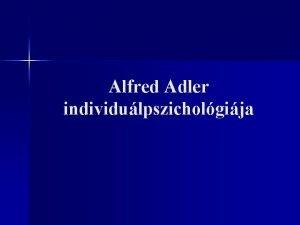 Alfred Adler individulpszicholgija Alfred Adler 1870 1937 1895