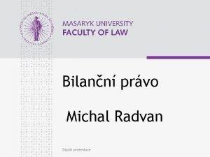 Bilann prvo Michal Radvan Zpat prezentace www law
