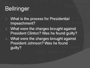 Bellringer What is the process for Presidential Impeachment