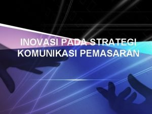 INOVASI PADA STRATEGI KOMUNIKASI PEMASARAN Komunikasi Pemasaran v