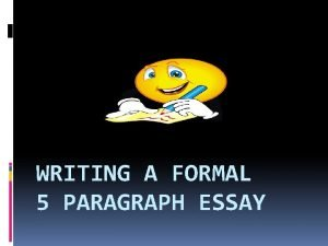 WRITING A FORMAL 5 PARAGRAPH ESSAY PARAGRAPH 1