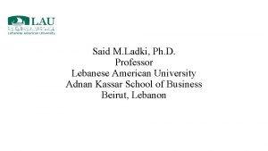 Said M Ladki Ph D Professor Lebanese American