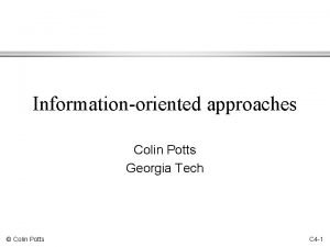 Informationoriented approaches Colin Potts Georgia Tech Colin Potts