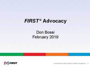 FIRST Advocacy Don Bossi February 2019 1 Advocacy