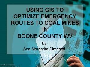 USING GIS TO OPTIMIZE EMERGENCY ROUTES TO COAL