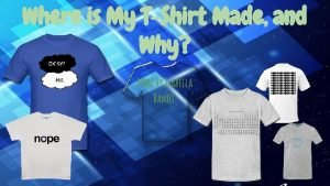 Where is My TShirt Made and Why Made