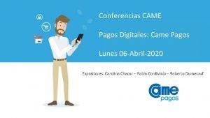 Conferencias CAME Pagos Digitales Came Pagos Lunes 06