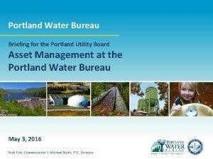 Portland Water Bureau Briefing for the Portland Utility