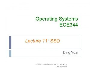 Operating Systems ECE 344 Lecture 11 SSD Ding