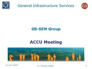 General Infrastructure Services GSSEM Group ACCU Meeting 10