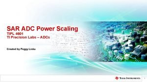 SAR ADC Power Scaling TIPL 4601 TI Precision