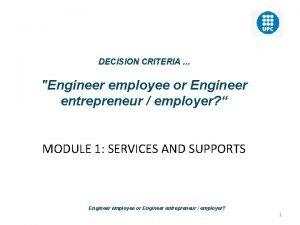 DECISION CRITERIA Engineer employee or Engineer entrepreneur employer