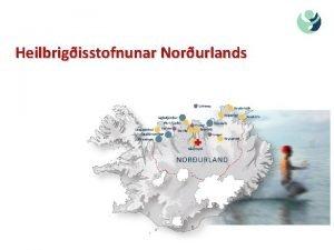 Heilbrigisstofnunar Norurlands Saurkrkur Fjallabygg Hsavk Heilsugslan Akureyri Blndus