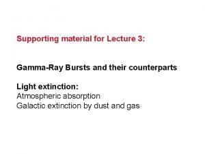 Supporting material for Lecture 3 GammaRay Bursts and