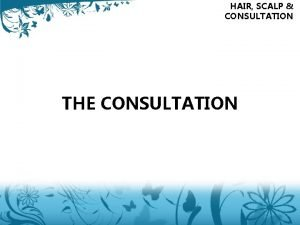HAIR SCALP CONSULTATION THE CONSULTATION CONSULTATION FACTORS TO