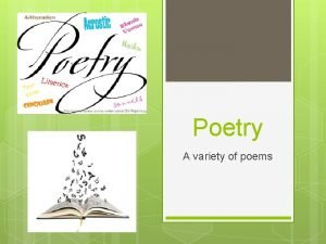 Poetry A variety of poems What is Poetry