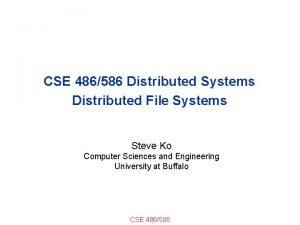 CSE 486586 Distributed Systems Distributed File Systems Steve