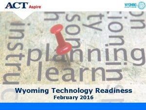 Wyoming Technology Readiness February 2016 Agenda Wyoming Training