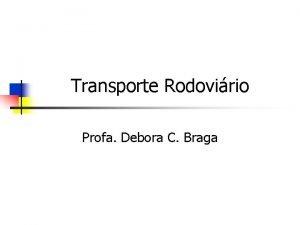 Transporte Rodovirio Profa Debora C Braga Transporte Rodovirio