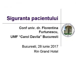 Siguranta pacientului Conf univ dr Florentina Furtunescu UMF