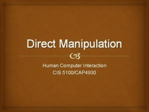 Direct Manipulation Human Computer Interaction CIS 5100CAP 4930