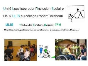 Unit Localise pour lInclusion Scolaire Deux ULIS au
