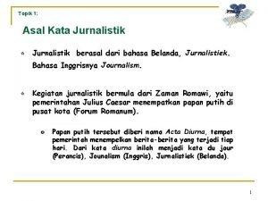 Topik 1 Asal Kata Jurnalistik Jurnalistik berasal dari