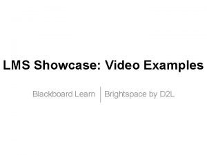 LMS Showcase Video Examples Blackboard Learn Brightspace by