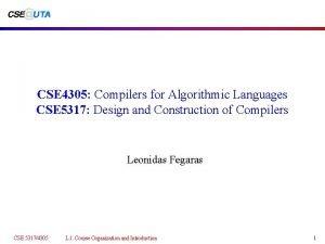 CSE 4305 Compilers for Algorithmic Languages CSE 5317