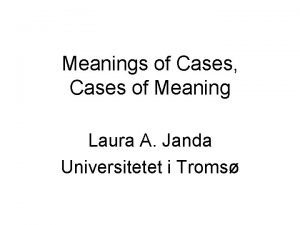 Meanings of Cases Cases of Meaning Laura A