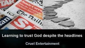 Learning to trust God despite the headlines Cruel