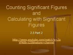 Counting Significant Figures and Calculating with Significant Figures