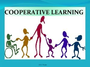 COOPERATIVE LEARNING Ali O Regan Cooperative Learning is