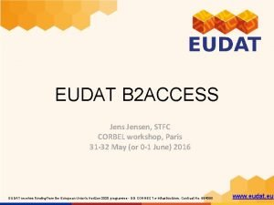 EUDAT B 2 ACCESS Jensen STFC CORBEL workshop