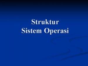 Struktur Sistem Operasi Konsep Sistem Operasi resource manager