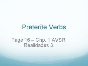 Preterite Verbs Page 16 Chp 1 AVSR Realidades
