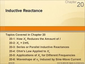 Chapter 20 Inductive Reactance Topics Covered in Chapter