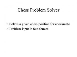 Chess Problem Solver Solves a given chess position