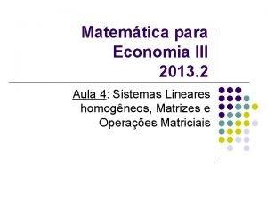 Matemtica para Economia III 2013 2 Aula 4