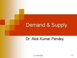 Demand Supply Dr Alok Kumar Pandey Dr Alok
