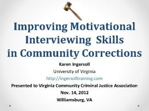 Improving Motivational Interviewing Skills in Community Corrections Karen