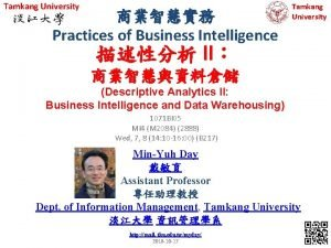Tamkang University Practices of Business Intelligence Tamkang University