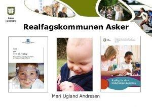 Realfagskommunen Asker Mari Ugland Andresen Hye ambisjoner for