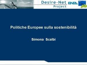 Politiche Europee sulla sostenibilit Simona Scalbi OBIETTIVI del