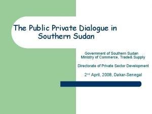 The Public Private Dialogue in Southern Sudan Government