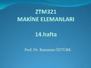 ZTM 321 MAKNE ELEMANLARI 14 hafta Prof Dr