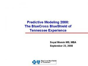 Predictive Modeling 2008 The Blue Cross Blue Shield