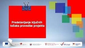 Predstavljanje kljunih toaka provedbe projekta Cilj predavanja Pojasniti
