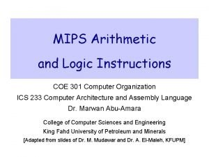 MIPS Arithmetic and Logic Instructions COE 301 Computer