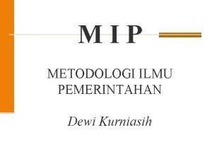 MIP METODOLOGI ILMU PEMERINTAHAN Dewi Kurniasih PENGERTIAN Metodologi